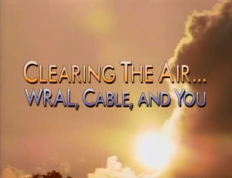 Clearing the Air… WRAL, Cable, and You