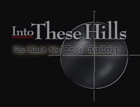 Into These Hills documentary about the hunt for Eric Rudolph